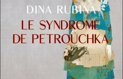 *LE SYNDROME DE PETROUCHKA* Dina Rubina* Éditions Macha, distribué par La Bande Communications* par Martine Lévesque*