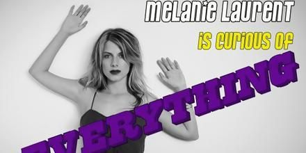 Mélanie Laurent is curious of everything