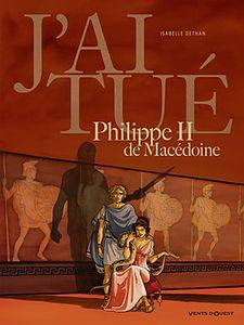 J'ai tué Philippe II de Macédoine : grandeur et décadence !