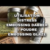TEST PRODUITS | DISTRESS EMBOSSING DABBER + POUDRE EMBOSSING GLAZE