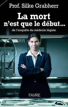 La mort n'est que le début...de l'enquête du médecin légiste : Prof. Silke Grabherr