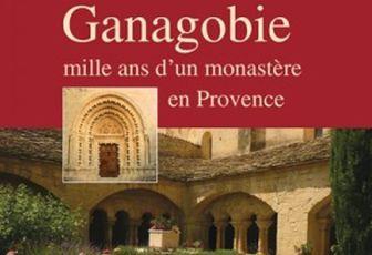 GANAGOBIE : MILLE ANS D'UN MONASTÈRE EN PROVENCE