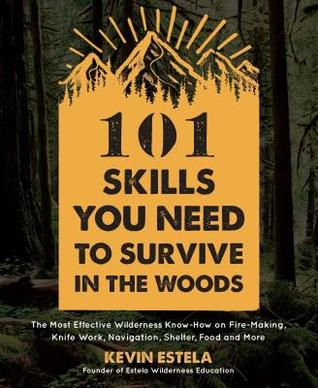 PDF..!! [Read] 101 Skills You Need to Survive in the Woods: The Most Effective Wilderness Know-How on Fire-Making, Knife Work, Navigation, Shelter, Food and More - (Kevin Estela) ePub online