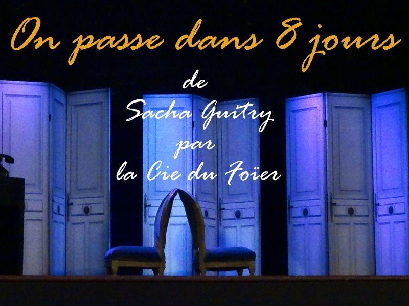 3 ième  TRILOGIE DE GUITRY...* ON PASSE DANS 8 JOURS *...par la Cie DU FOÏER...