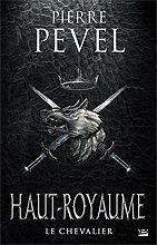 Pierre Pevel - Haut-Royaume T1 : le chevalier (2013)