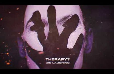 VIDEO - Nouveau clip de THERAPY? (Reedition de Die Laughing)
