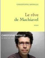 Le rêve de Machiavel - Christophe Bataille