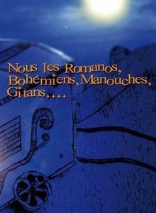 Nous les Romanos, Bohémiens, Manouches, Gitans...