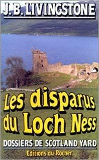 J.B. LIVINGSTONE : Les disparus du Loch Ness. Collection dossiers de Scotland Yard. Editions du Rocher.
