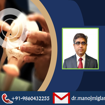 Dr. Manoj Miglani Highly Capable Doctor At The Forefront Of Orthopedics Treatment In India