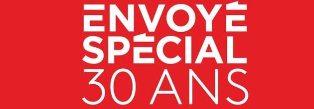 """Le magazine """"Envoyé Spécial"""" fête ce soir ses 30 ans avec une longue soirée spéciale"""