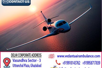 Reliable, Most-Emerging and Modern-Pattern Service by Vedanta Air Ambulance