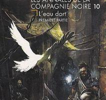Les Annales de la Compagnie Noire, tome 10 : l'eau dort, première partie de Glen Cook