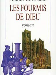 Pierre Duhamel, Les fourmis de Dieu