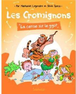 La cerise sur le gigot - Tome 1 - série Les Cromignons - de Nathaniel LEGENDRE et Silvio SPECA