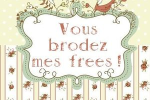 Vous brodez mes frees.... en mars et avril...liens frees