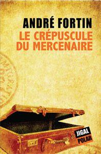 Le Crépuscule du mercenaire, André Fortin