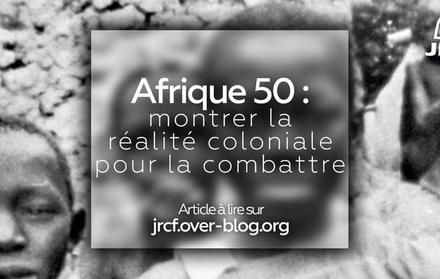 Afrique 50 : montrer la réalité coloniale pour la combattre