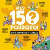 Mes 150 Pourquoi - L'Histoire de France. Sandrine MIRZA - 2020 (Dès 7 ans) - VIVRELIVRE