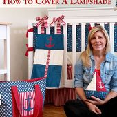 How to Cover a Lamp Shade with Fabric | Nautical Nursery Series