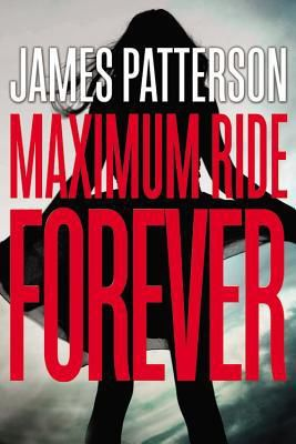 Maximum Ride Forever (Maximum Ride #9) by James Patterson