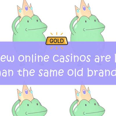 Why New Online Casinos Are Better Than the Same Old Brands?