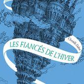 """""""Les fiancés de l'hiver"""" de Christelle Dabos - Que lire ?"""