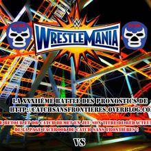 XXXIIème Battle des Pronostics: WrestleMania XXXIII