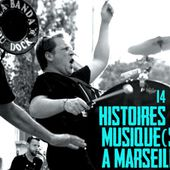 """"""" 14 histoires de musique(s) à Marseille """" : la face rock d'une ville..."""