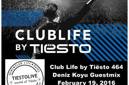 Club Life by Tiësto 464 - Deniz Koyu Guestmix - February 19, 2016