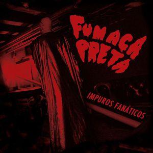 """Fumaca Preta - """"impuros fanaticos"""" (2016)"""
