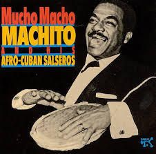 Machito: Mucho Macho (Machito and his Afro-Cuban Salseros