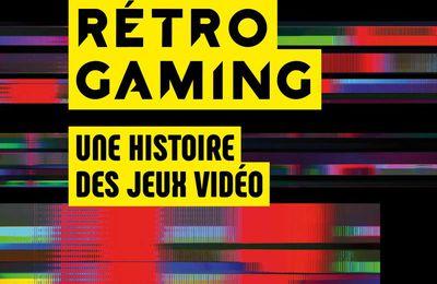 [REVUE LIVRE GAMING] RETRO GAMING - Une histoire des jeux vidéo de Mike DIVER aux éditions de la Martinière