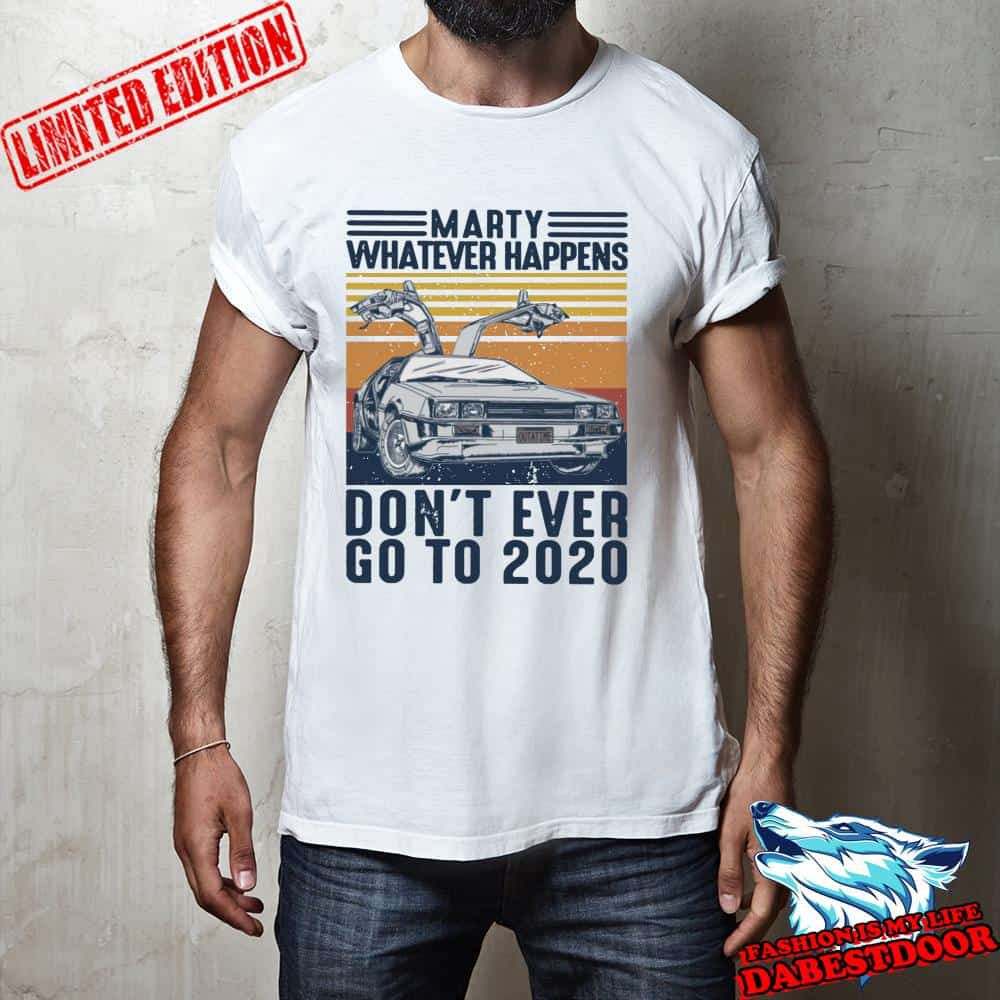 Marty whatever happens don't ever go to 2020 vintage shirt, hoodie, sweater