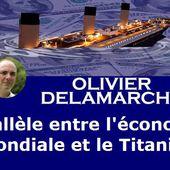 """Olivier Delamarche: """"Parallèle entre l'économie mondiale et le Titanic !"""""""