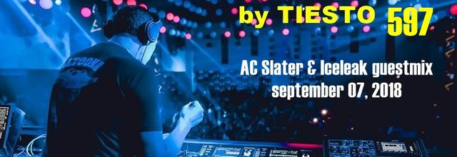 Club Life by Tiësto 597 - AC Slater and Iceleak guestmix - september 07, 2018