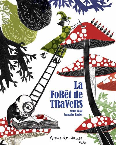La forêt de travers / Françoise Rogier, Marie Colot - Ed. a as de