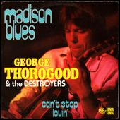 George Thorogood and the Destroyers - Can't stop lovin' - 1977 - l'oreille cassée