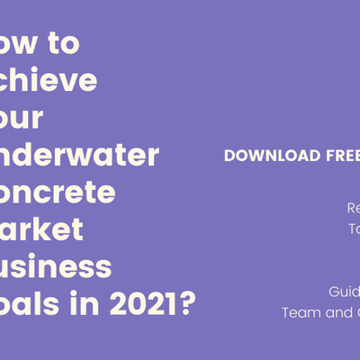 How to Achieve Your Underwater Concrete Market Business Goals in 2021?
