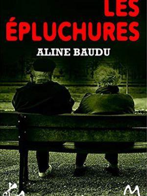 Aline BAUDU : Les épluchures, suivi de Chez Gino.