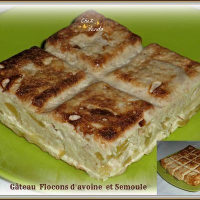 Gâteau flocons  d'avoine et semoule ( et 2 variantes )