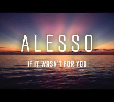 Alesso - If It Wasn't For You