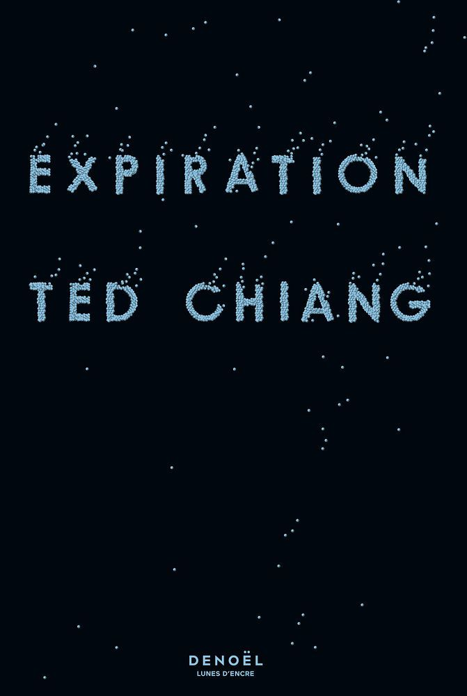 Expiration - Ted CHIANG (Exhalation, 2019), traduction de Théophile SERSIRON, Denoël collection Lunes d'Encre, 2020, 464 pages