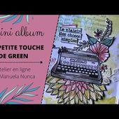SCRAP | PRESENTATION MINI-ALBUM UNE PETITE TOUCHE DE GREEN