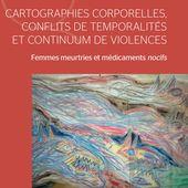CARTOGRAPHIES CORPORELLES, CONFLITS DE TEMPORALITÉ ET CONTINUUM DE VIOLENCES - Femmes meurtries et médicaments nocifs, Louise Fines - livre, ebook, epub