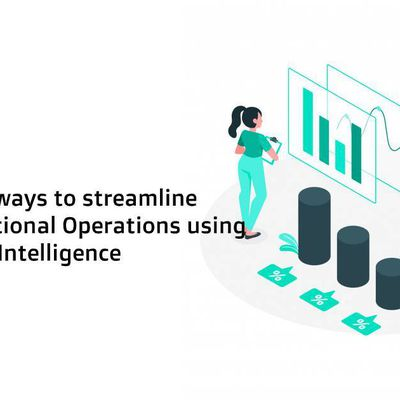4 effective ways to streamline Organizational Operations using Business Intelligence
