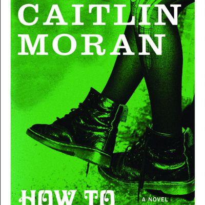 Caitlin Moran - How to Build a Girl