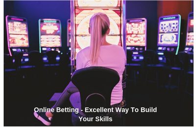 Online Betting - Excellent Way To Build Your Skills