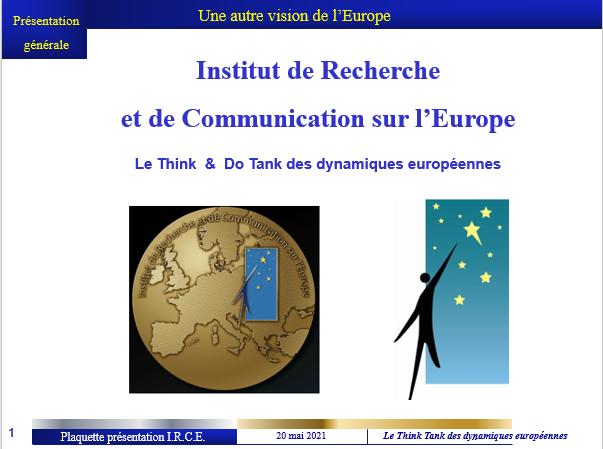 PRESENTATION I.R.C.E. (Institut de Recherchre et de Communication pour l'Europe) 2021