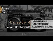 """La Question Noire - Podcast: EPISODE 4 - """"La famille d'abord"""""""